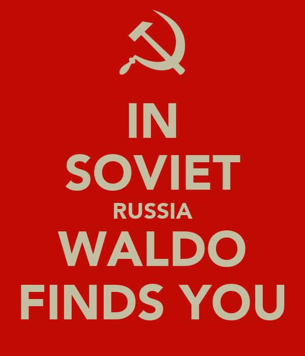 IN SOVIET RUSSIA WALDO FINDS YOU