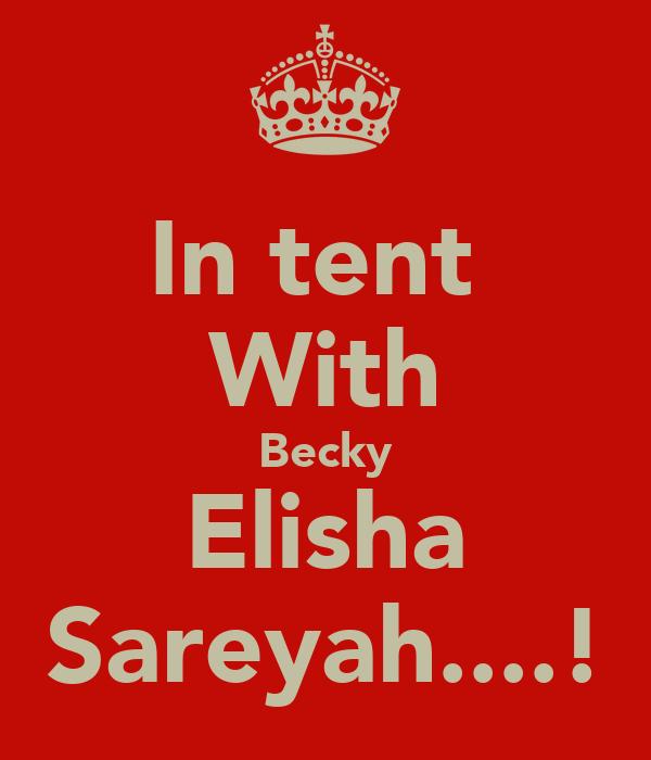 In tent  With Becky Elisha Sareyah....!