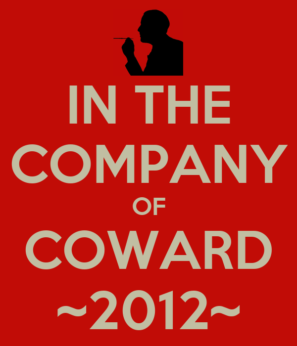 IN THE COMPANY OF COWARD ~2012~