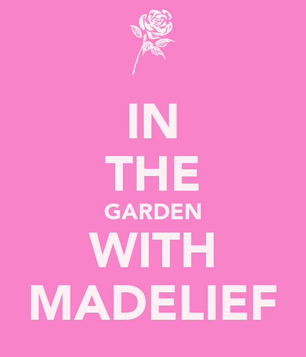 IN THE GARDEN WITH MADELIEF