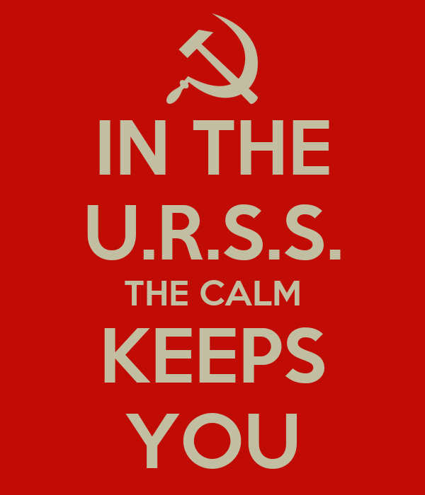 IN THE U.R.S.S. THE CALM KEEPS YOU