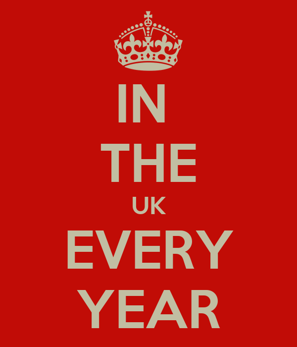 IN  THE UK EVERY YEAR