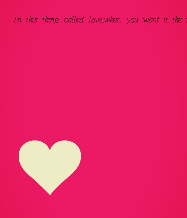 In this thing called love,when you want it the most,there\'s no easy ...