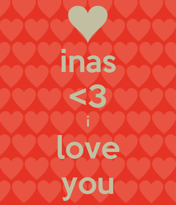 inas <3 i love you