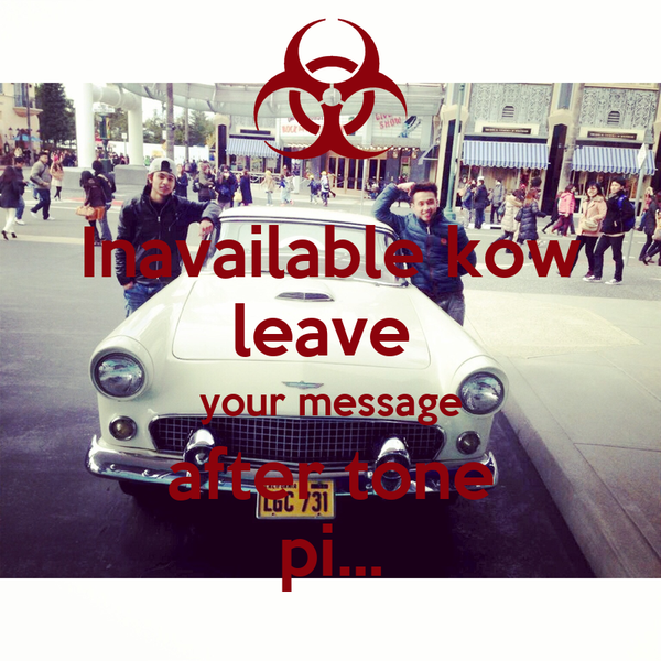 Inavailable kow leave  your message after tone pi...