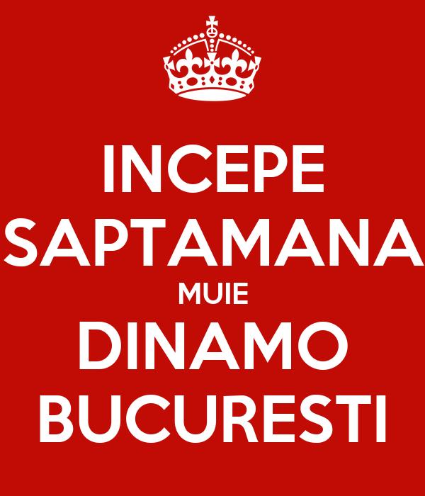 INCEPE SAPTAMANA MUIE DINAMO BUCURESTI