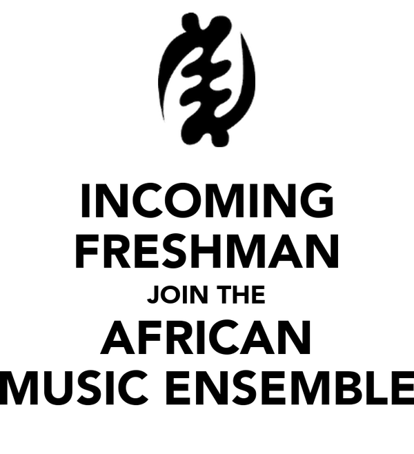 INCOMING FRESHMAN JOIN THE AFRICAN MUSIC ENSEMBLE
