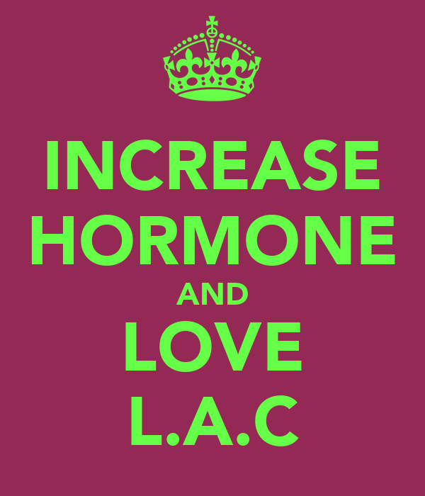 INCREASE HORMONE AND LOVE L.A.C