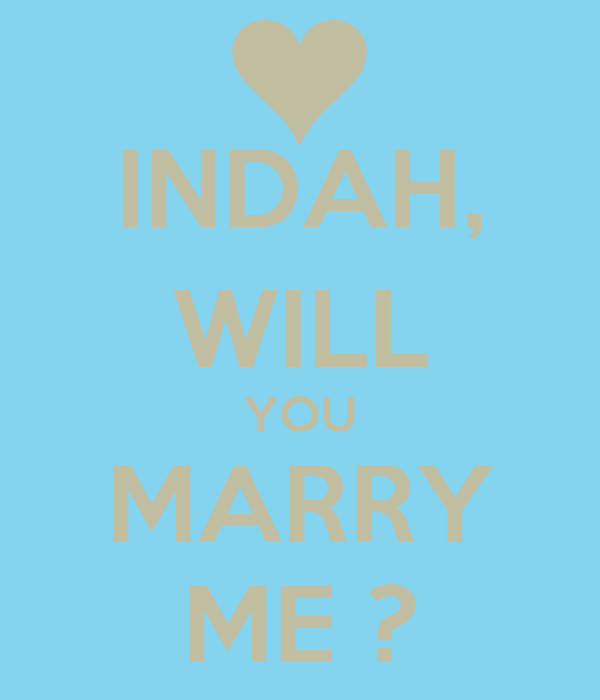 INDAH, WILL YOU MARRY ME ?