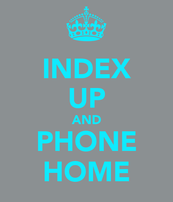INDEX UP AND PHONE HOME