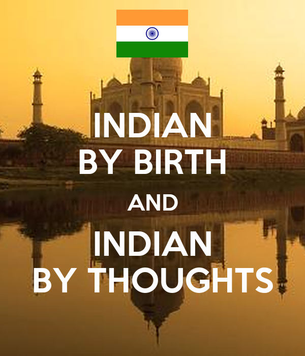 INDIAN BY BIRTH AND INDIAN BY THOUGHTS