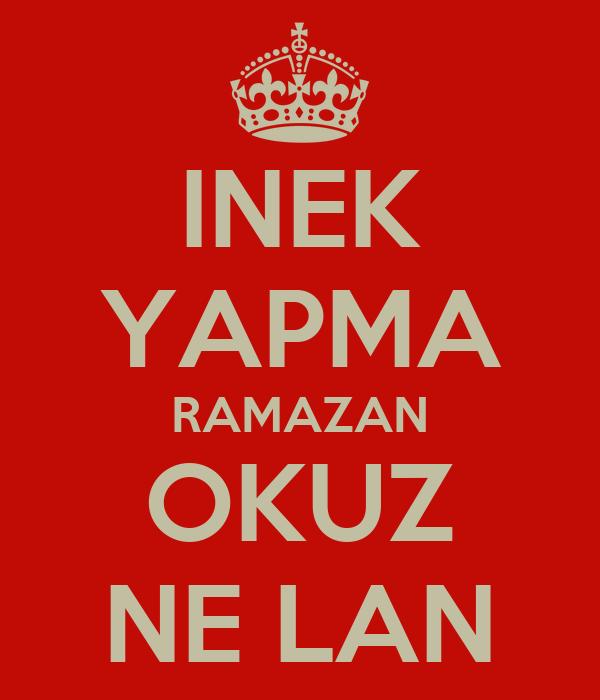 INEK YAPMA RAMAZAN OKUZ NE LAN