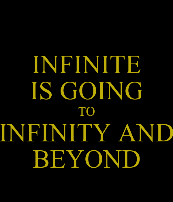 INFINITE IS GOING TO INFINITY AND BEYOND