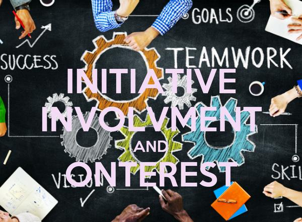 INITIATIVE INVOLVMENT AND ONTEREST