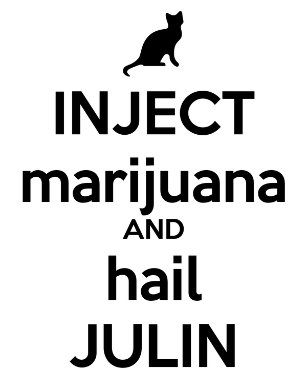 INJECT marijuana AND hail JULIN