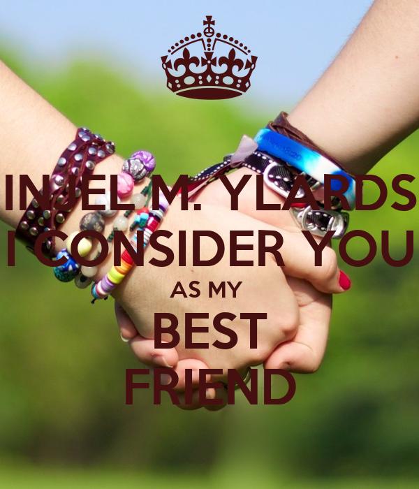 INJEL M. YLARDS I CONSIDER YOU AS MY  BEST FRIEND