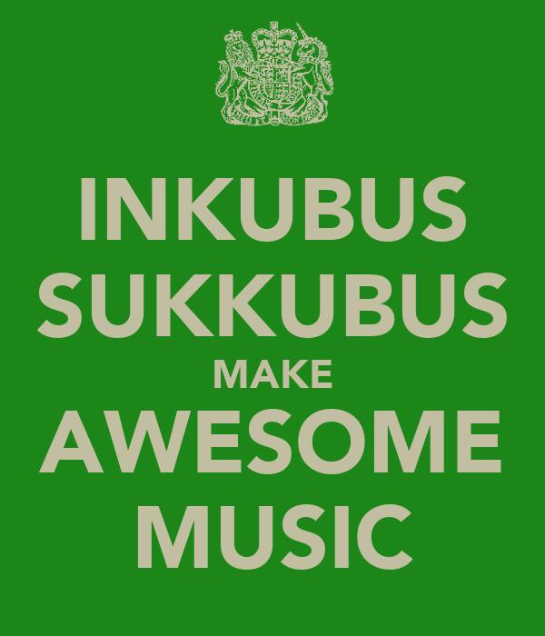 INKUBUS SUKKUBUS MAKE AWESOME MUSIC
