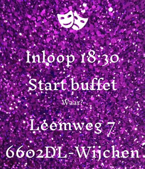 Inloop 18:30 Start buffet Waar? Leemweg 7 6602DL-Wijchen