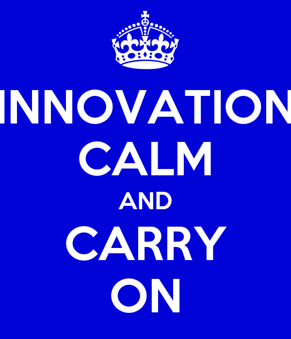 INNOVATION CALM AND CARRY ON