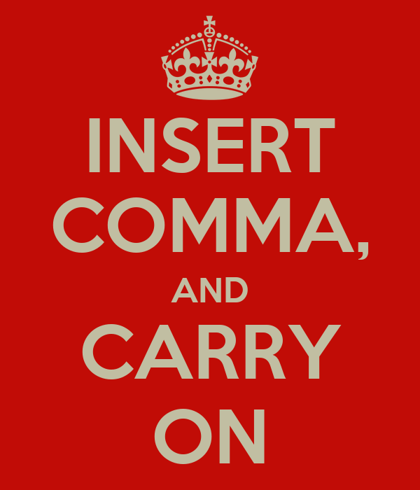 INSERT COMMA, AND CARRY ON