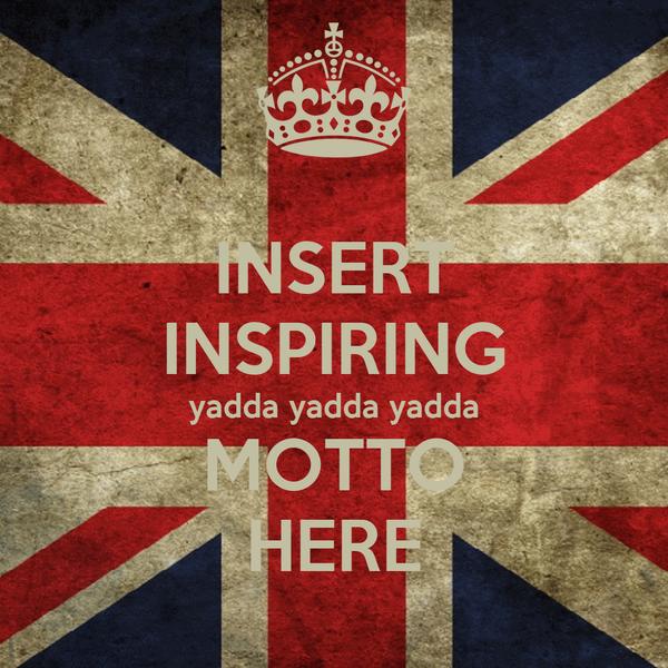 INSERT INSPIRING yadda yadda yadda MOTTO HERE