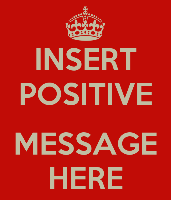 INSERT POSITIVE  MESSAGE HERE