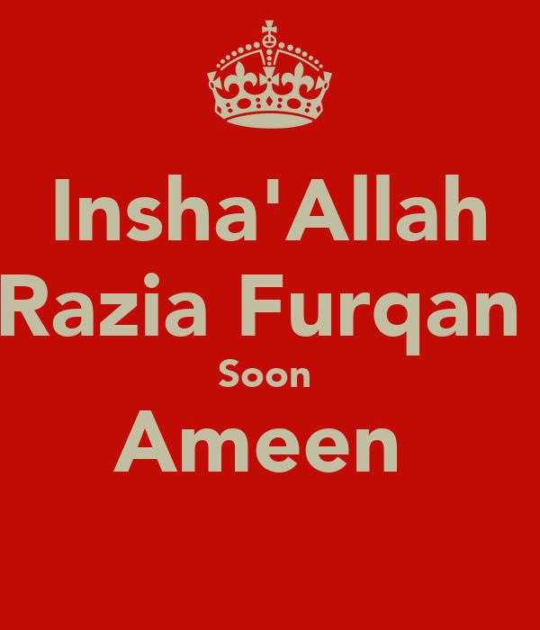 Insha'Allah Razia Furqan  Soon  Ameen