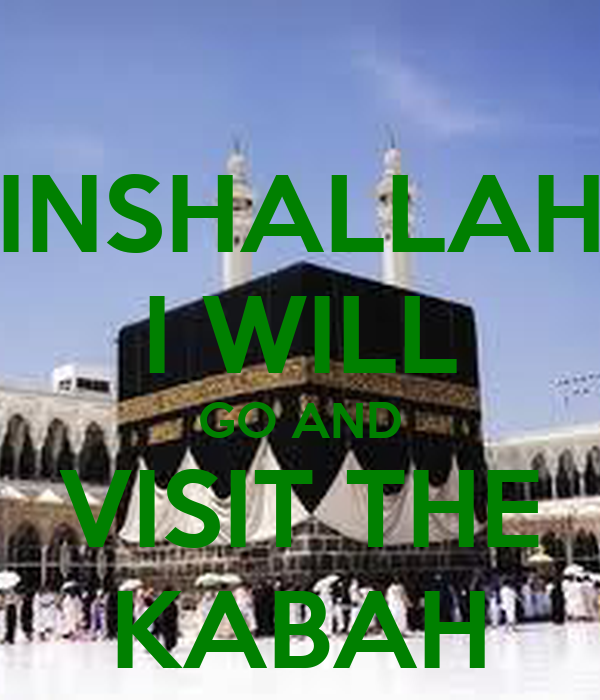INSHALLAH I WILL GO AND VISIT THE KABAH