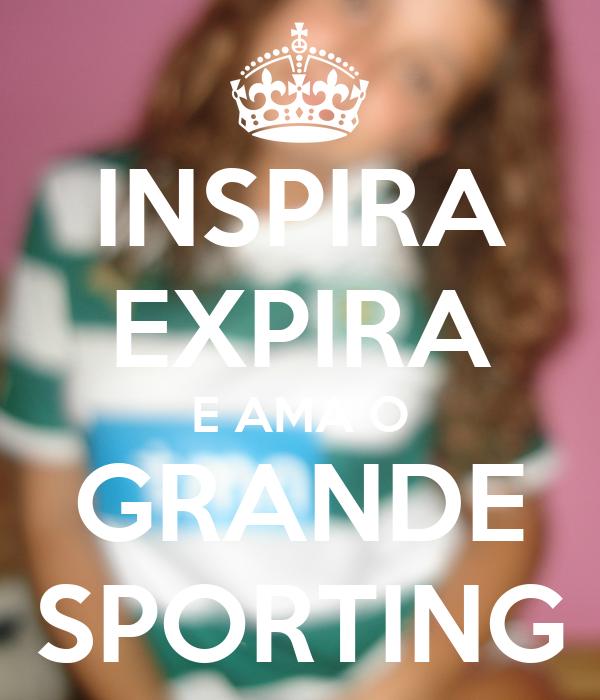 INSPIRA EXPIRA E AMA O GRANDE SPORTING