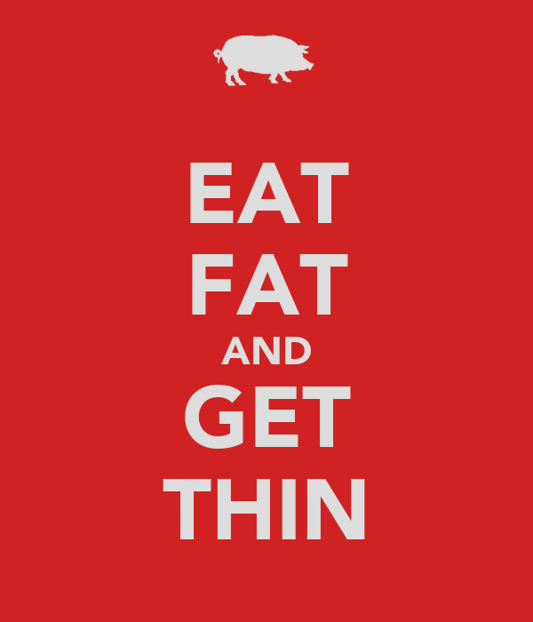 EAT FAT AND GET THIN