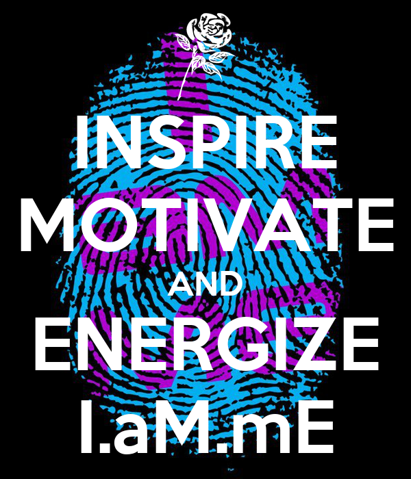 INSPIRE MOTIVATE AND ENERGIZE I.aM.mE
