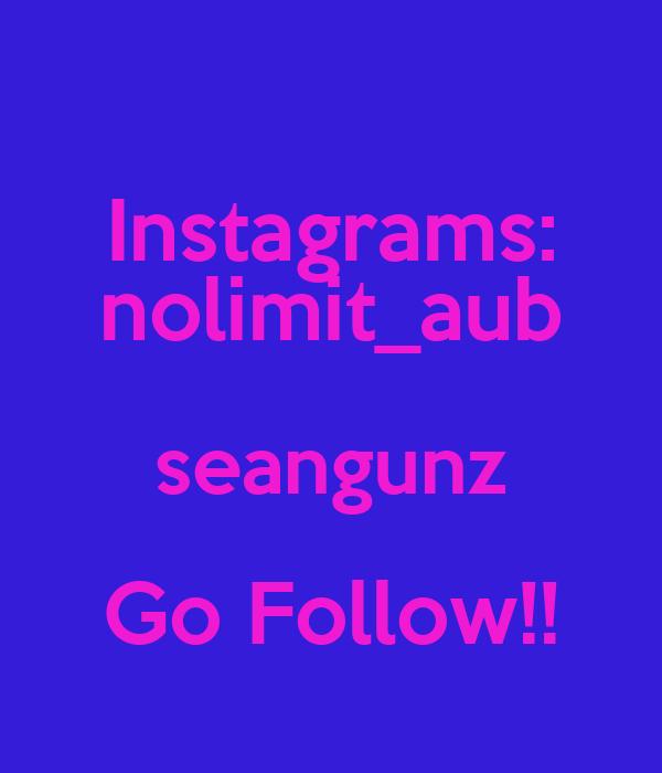 Instagrams: nolimit_aub seangunz Go Follow!!