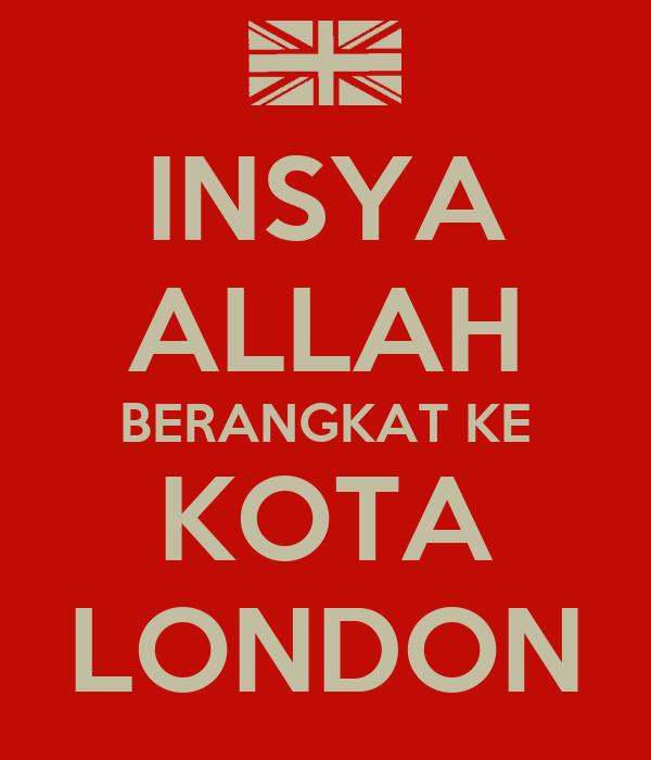 INSYA ALLAH BERANGKAT KE KOTA LONDON