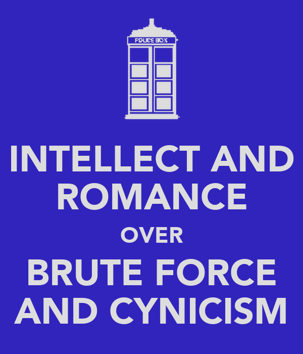 INTELLECT AND ROMANCE OVER BRUTE FORCE AND CYNICISM