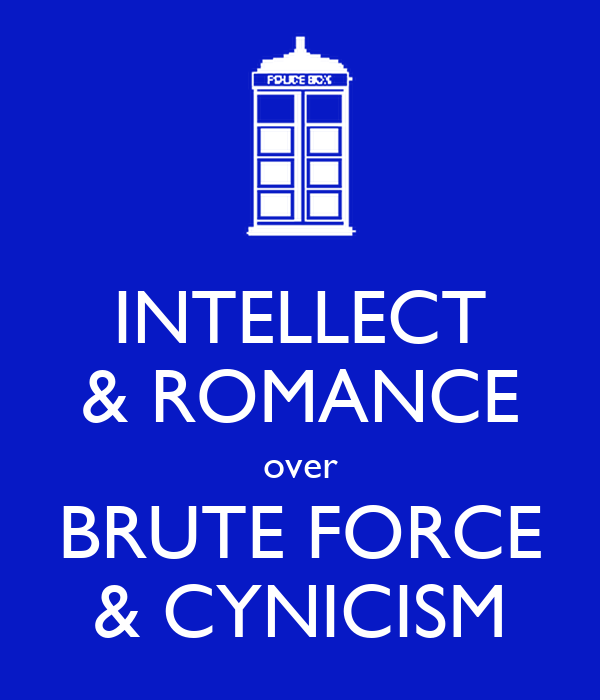 INTELLECT & ROMANCE over BRUTE FORCE & CYNICISM