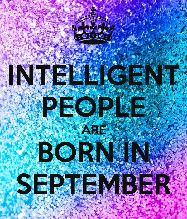 INTELLIGENT PEOPLE ARE BORN IN SEPTEMBER
