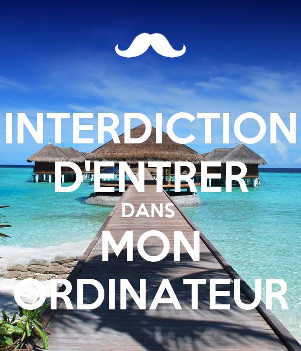 INTERDICTION D'ENTRER DANS  MON ORDINATEUR
