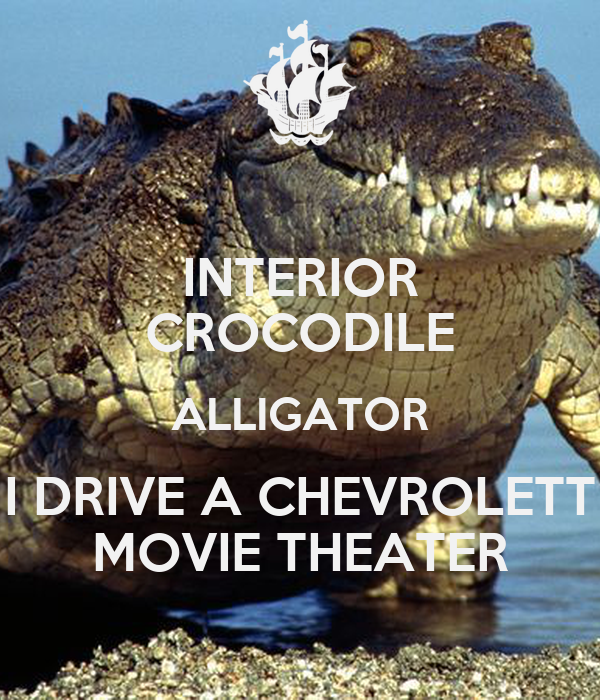 INTERIOR CROCODILE ALLIGATOR I DRIVE A CHEVROLETT MOVIE THEATER