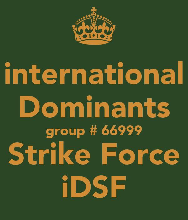 international Dominants group # 66999 Strike Force iDSF