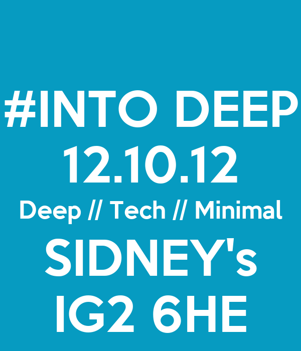 #INTO DEEP 12.10.12 Deep // Tech // Minimal SIDNEY's IG2 6HE