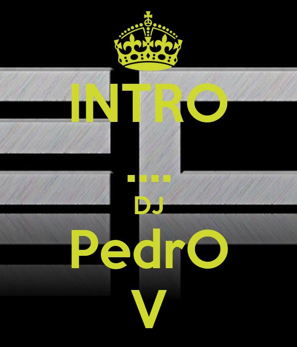 INTRO .... DJ PedrO V