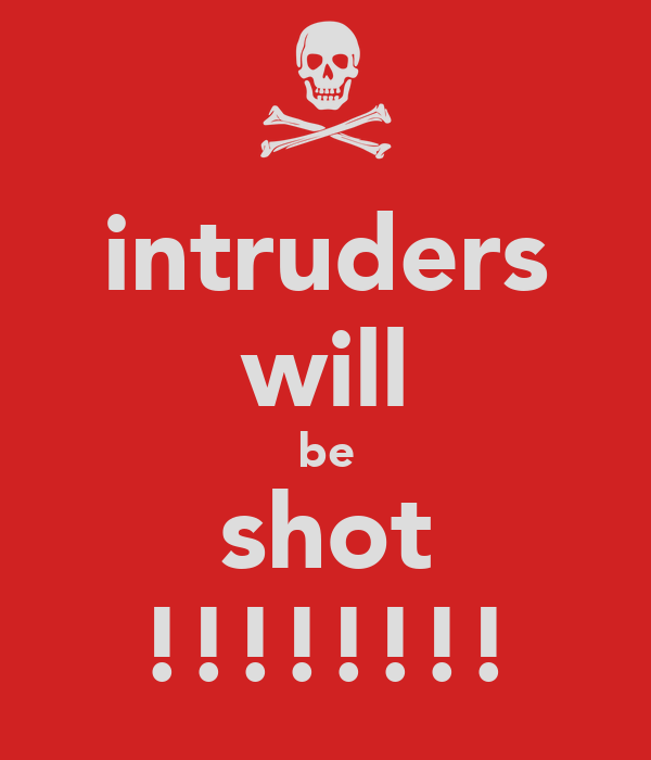 intruders will be shot !!!!!!!!