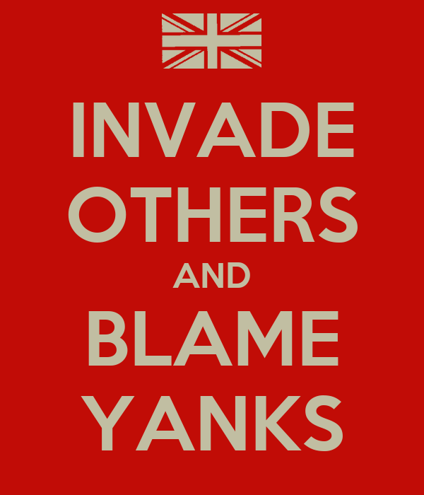 INVADE OTHERS AND BLAME YANKS