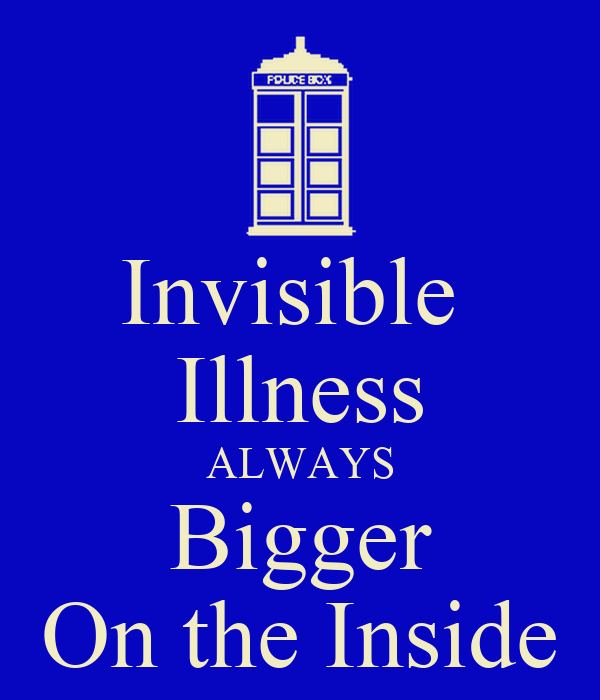 Invisible  Illness ALWAYS Bigger On the Inside