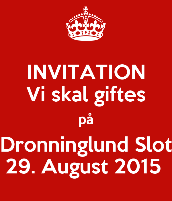 INVITATION Vi skal giftes på Dronninglund Slot 29. August 2015