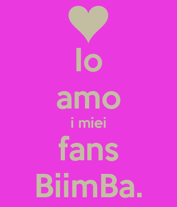 Io amo i miei fans BiimBa.
