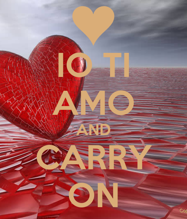 IO TI AMO AND CARRY ON