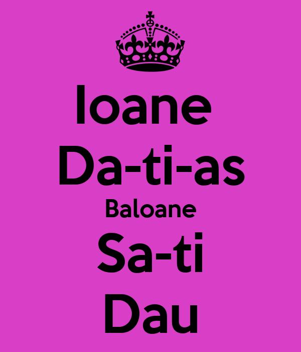 Ioane  Da-ti-as Baloane Sa-ti Dau