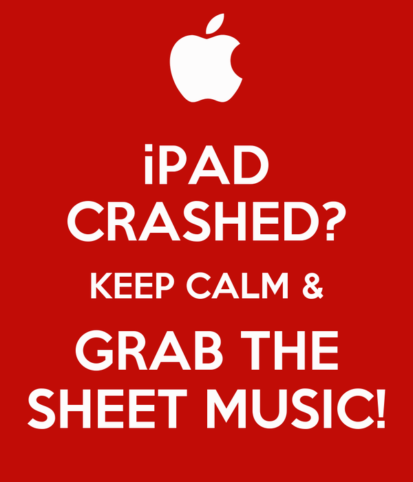 iPAD CRASHED? KEEP CALM & GRAB THE SHEET MUSIC!