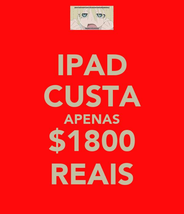 IPAD CUSTA APENAS $1800 REAIS
